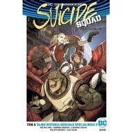 Suicide Squad – Oddział Samobójców. Tajna historia oddziału specjalnego. Tom 6